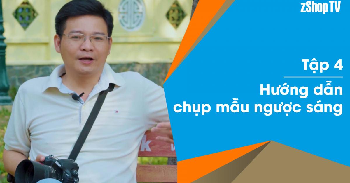 Dr Thanh - Giải Đáp Máy Ảnh | Tập 04: Hướng dẫn chụp mẫu ngược sáng