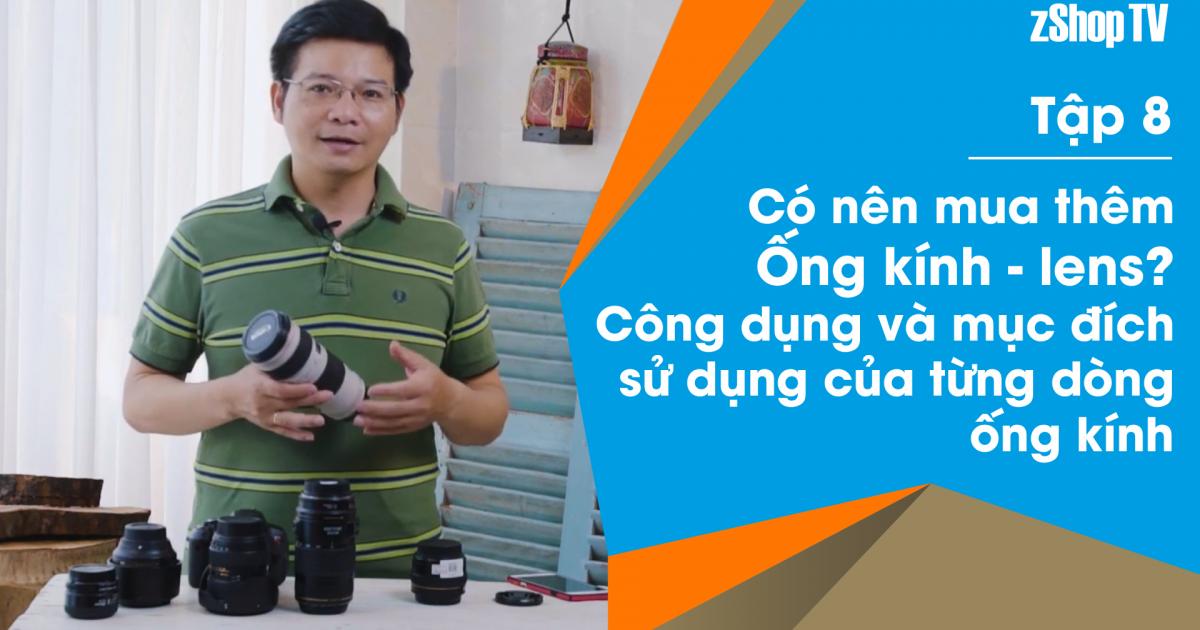 Dr Thanh - Giải Đáp Máy Ảnh | Tập 08: Có nên mua thêm ống kính?