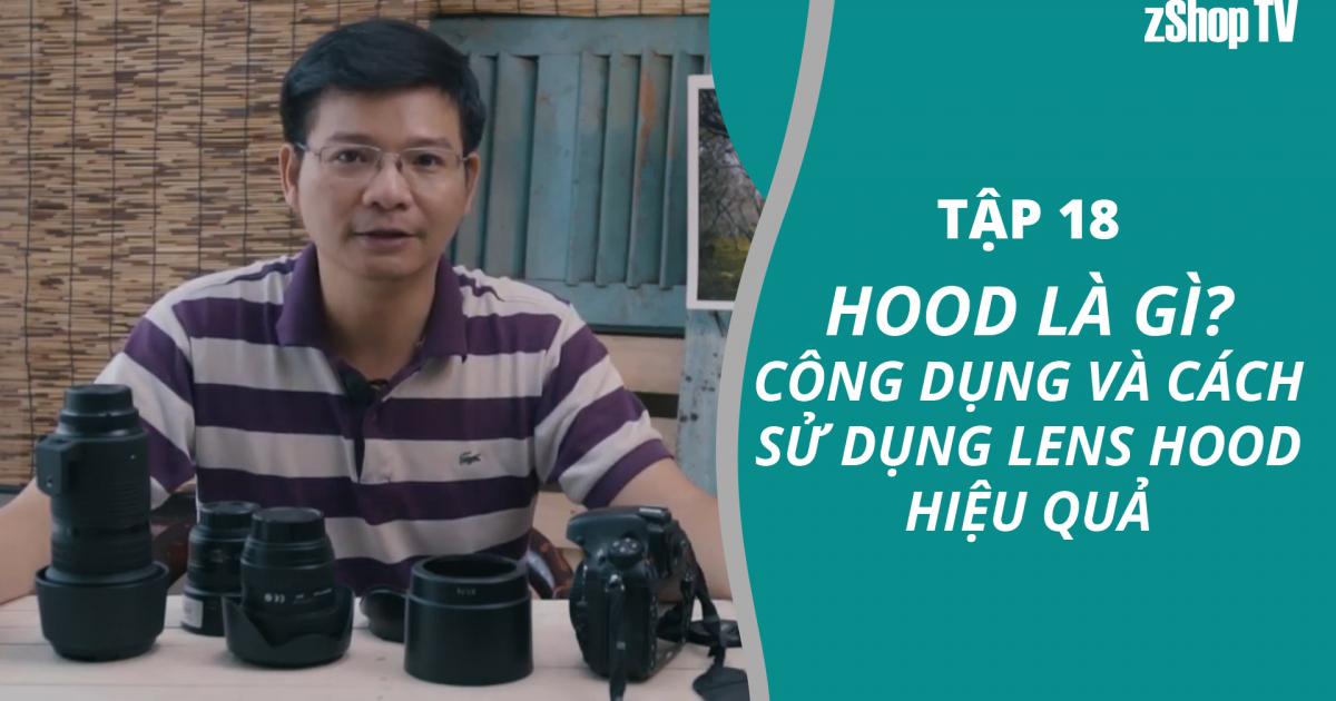 Dr Thanh - Giải Đáp Máy Ảnh | Tập 18: Hood là gì? Công dụng và cách sử dụng lens hood hiệu quả