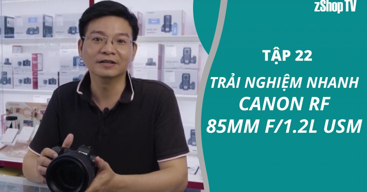 Dr Thanh - Giải Đáp Máy Ảnh | Tập 22: Trải nghiệm nhanh Canon RF 85mm f/1.2