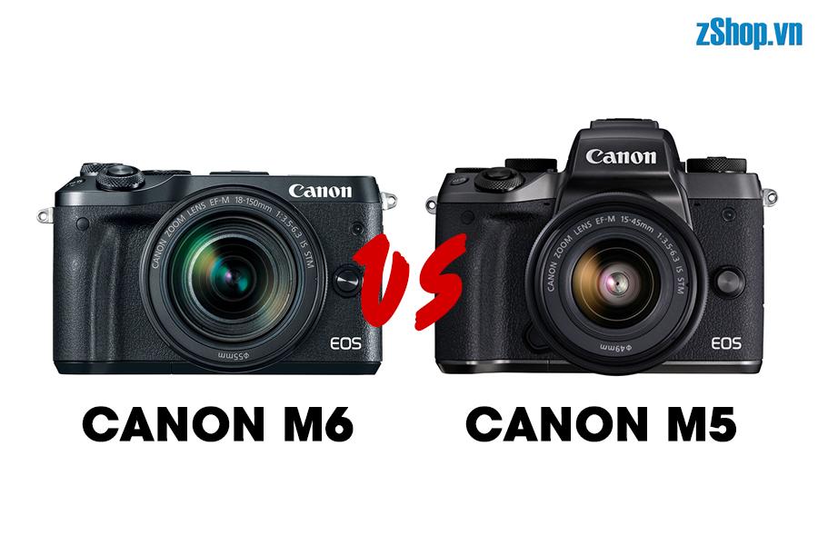 [So sánh Máy ảnh] Canon EOS M6 vs Canon EOS M5 | zShop.vn