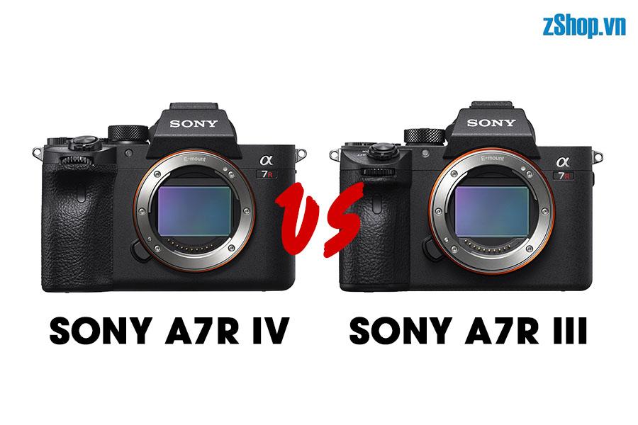 [So sánh Máy ảnh] Sony A7R IV vs A7R III | zShop.vn