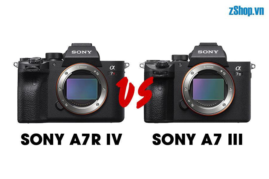 [So sánh Máy ảnh] Sony A7R IV vs A7 III | zShop.vn
