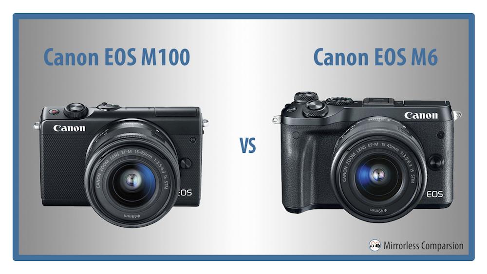 Canon EOS M100 và M6 và 8 điểm khác biệt cơ bản