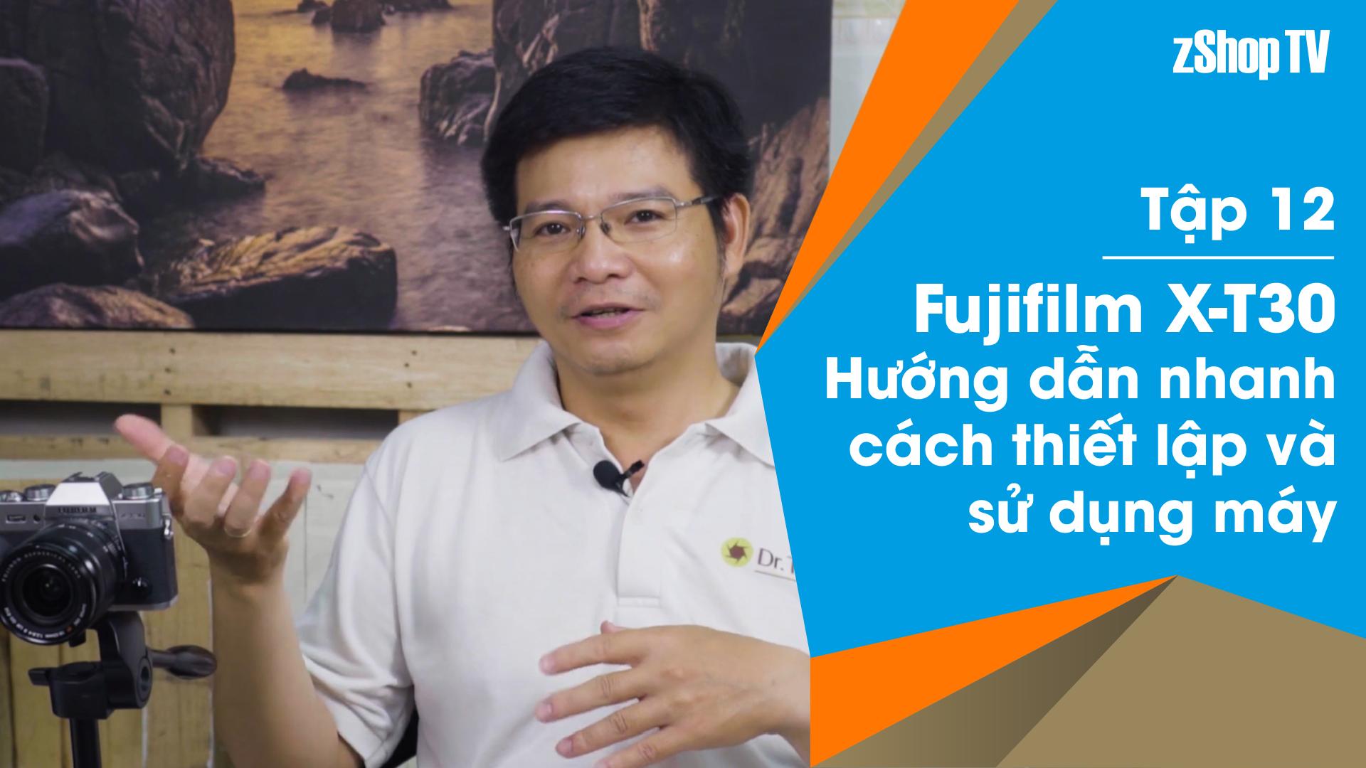 Dr Thanh – Giải Đáp Máy Ảnh | Tập 12: Hướng dẫn nhanh cách thiết lập và sử dụng Fujifilm X-T30