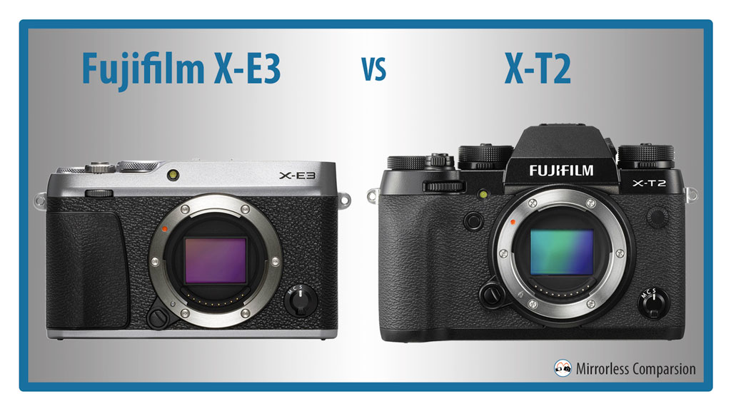 10 sự khác biệt lớn giữa Fujifilm X-E3 và X-T2