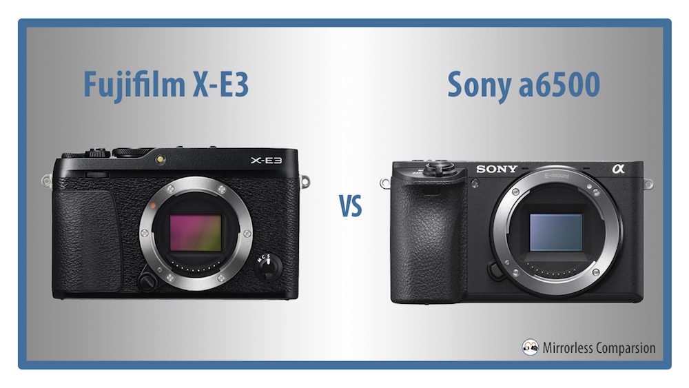 Fujifilm X-E3 và Sony A6500 – 9 sự khác biệt chính
