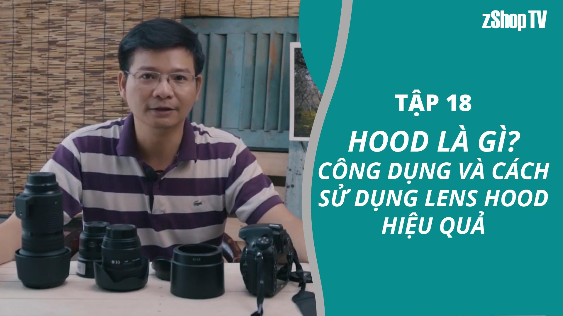 Dr Thanh – Giải Đáp Máy Ảnh | Tập 18: Hood là gì? Công dụng và cách sử dụng lens hood hiệu quả