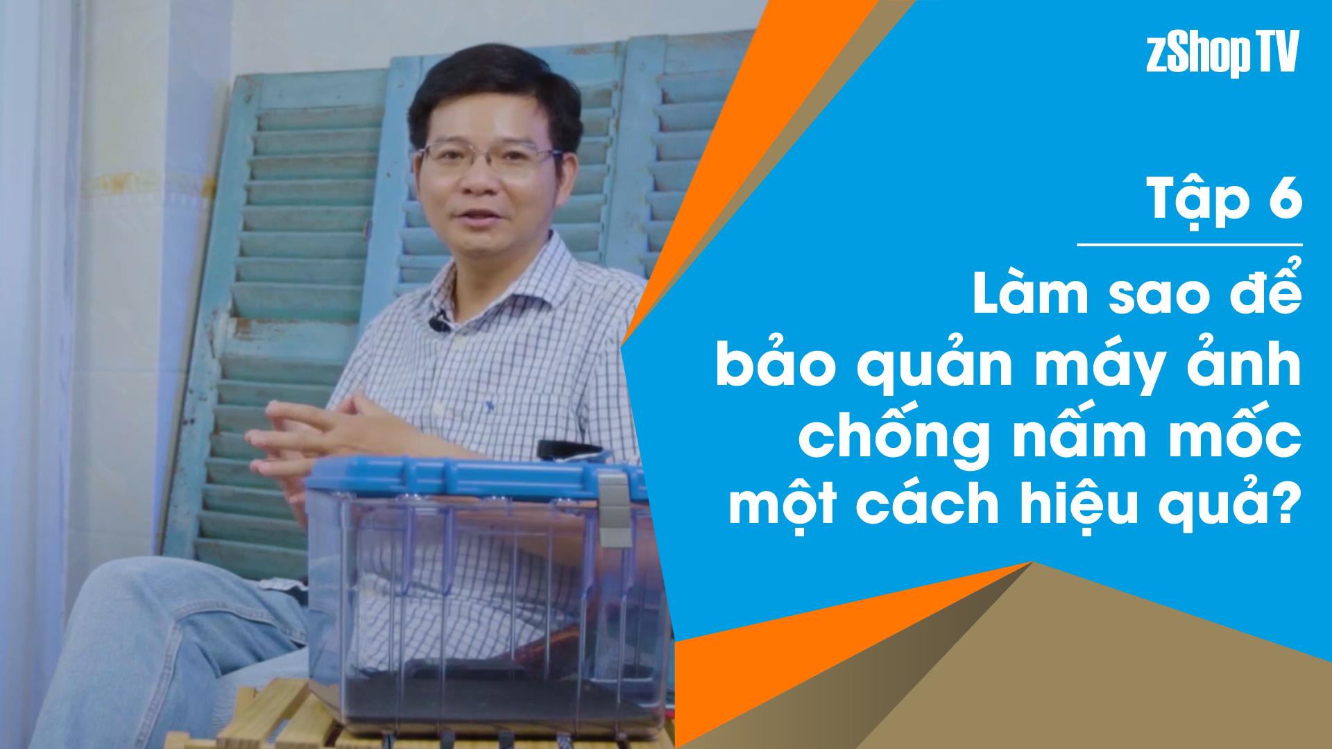 Dr Thanh – Giải Đáp Máy Ảnh   Tập 06: Chống nấm mốc hiệu quả cho máy ảnh