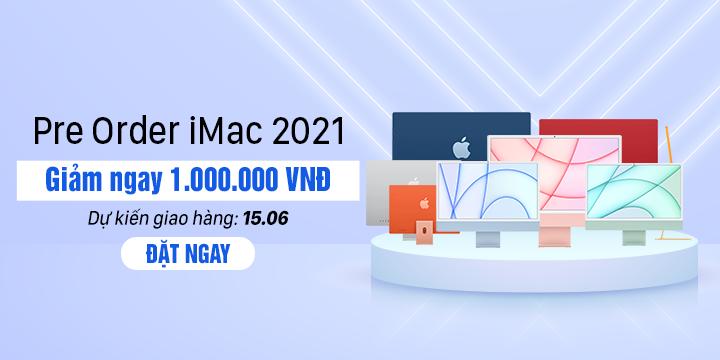 PreOrder iMac M1 2021 nhan ngay uu dai gia tot
